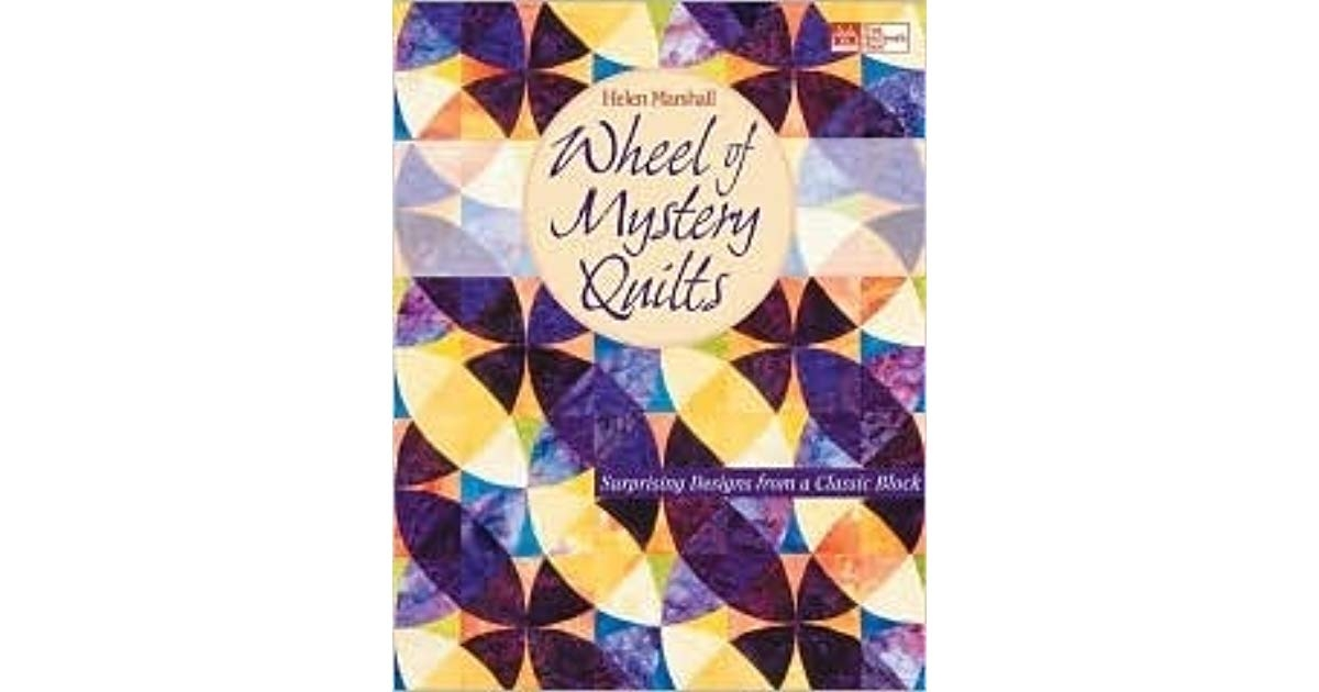 wheel of mystery quilts surprising designs from a classic Modern Wheel Of Mystery Quilt Pattern Gallery