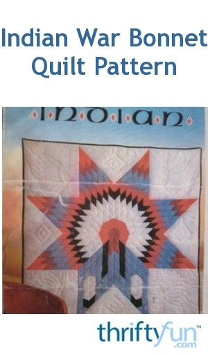 finding an indian war bonnet quilt pattern thriftyfun Unique Indian War Bonnet Quilt Pattern Inspirations