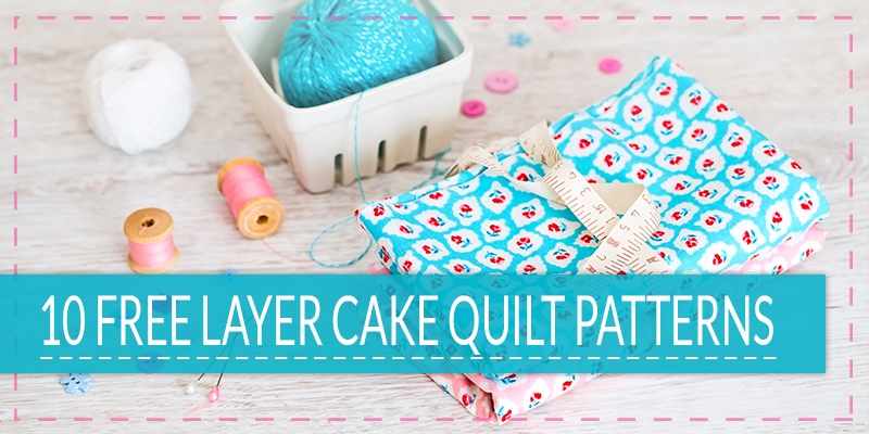 Unique 10 free layer cake quilt patterns for beginners 11 Unique Quilt Patterns Using Layer Cakes