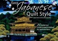 easy japanese quilt style 10 stylish but simple projects inspired japanese fabric julia davis and anne muxworthy 2009 paperback Interesting Stylish Ebay Quilting Fabric Inspiration