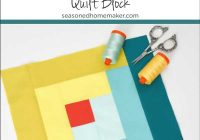 how to make a perfect log cabin quilt block the seasoned Interesting Log Cabin Quilt Block Patterns Gallery